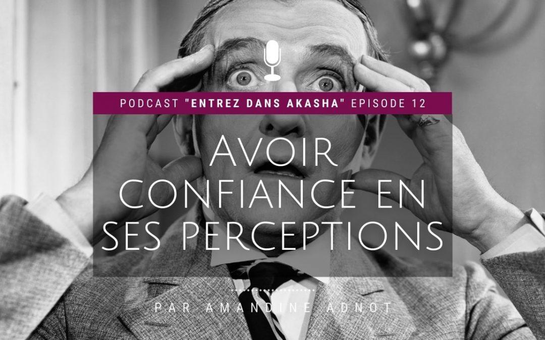 Ep.12 : Avoir confiance en ses perceptions