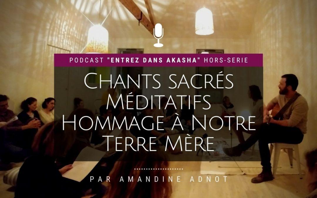 Hors-Série : Chants méditatifs sacrés, hommage à notre Mère Terre